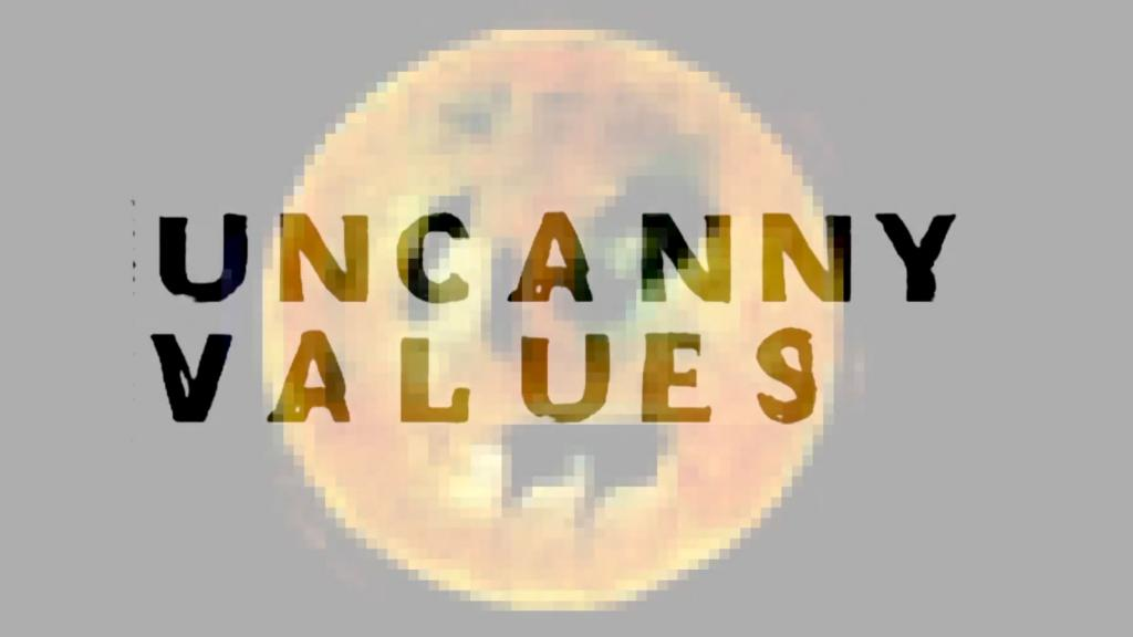 UNCANNY VALUES Exhibition